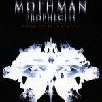 The Mothman Prophecies is a 2002 U.S. supernatural horror-mystery film directed by Mark Pellington, and starring Richard Gere and Laura Linney. Based on the 1975 book of the same name by parapsychologist and Fortean author John Keel.