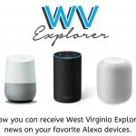 West Virginia Explorer now offers West Virginia briefings for Alexa.